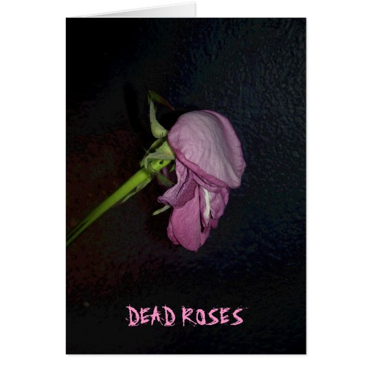 Dead Roses: The bloom is off the blossom, baby. Card