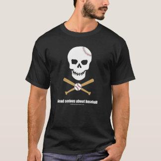 Dead serious... baseball t-shirt