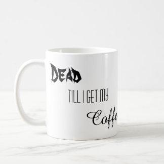Dead Till I Get My Coffee Mug