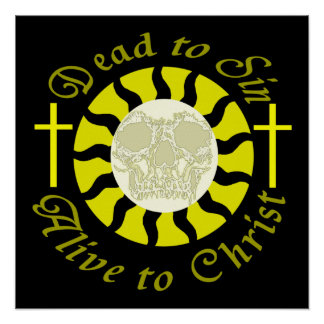 Dead to Sin - Alive to Christ Posters