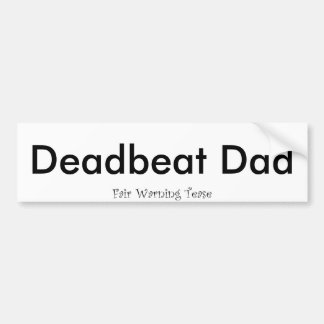 Deadbeat Dad Car Bumper Sticker
