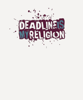 Deadline Is My Religion Shirt