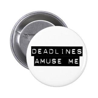 Deadlines Amuse Me Pins
