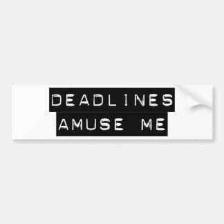 Deadlines Amuse Me Car Bumper Sticker