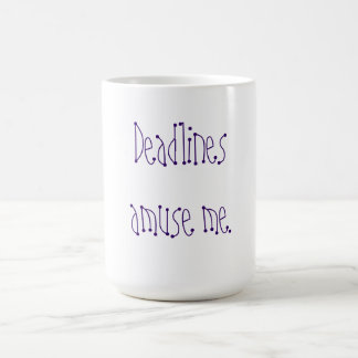 Deadlines amuse me. coffee mug