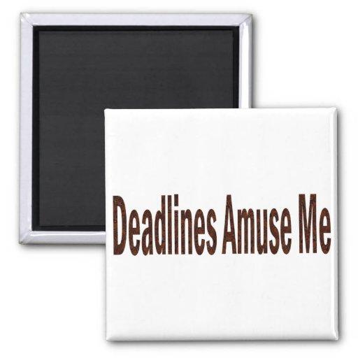 Deadlines Amuse Me Fridge Magnet