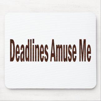 Deadlines Amuse Me Mouse Pad