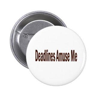 Deadlines Amuse Me Pinback Button