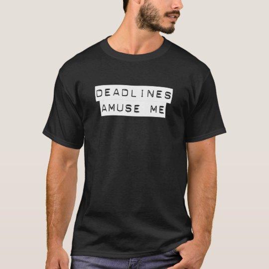 Deadlines Amuse Me T-Shirt