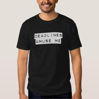 Deadlines Amuse Me Tee Shirt