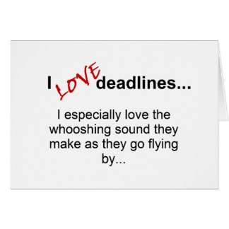 Deadlines - Saying Greeting Cards