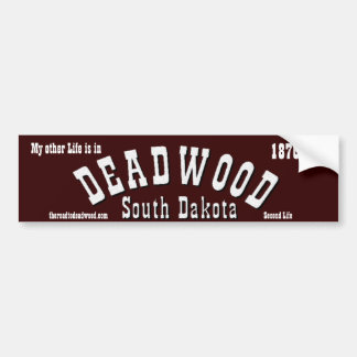 Deadwood South Dakota 1876 or 77 or 78 or 79 Bumper Sticker