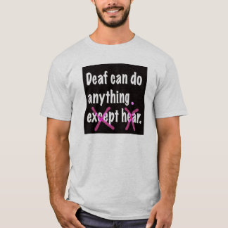 Deaf Can Do Anything. T-Shirt