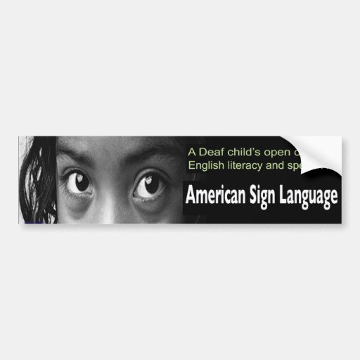 Deaf Child's Open Door to English Literacy Is ASL. Bumper Stickers