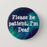 "Deaf Customizable Galaxy Identity Pinback Button<br><div class=""desc"">Let everyone know your identity! Font,  text color,  identity,  and background galaxy position are all customizable!</div>"