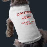 """Deaf Dog Shirt<br><div class=""""desc"""">Make others aware that your beloved pet has a hearing impairment,  and should be approached with caution and respect. &quot;CAUTION DEAF PLEASE ASK TO PET.&quot;</div>"""