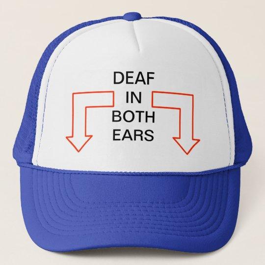 DEAF IN BOTH EARS TRUCKER HAT