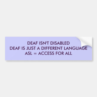 DEAF ISN'T DISABLEDDEAF IS JUST A DIFFERENT LAN... BUMPER STICKER