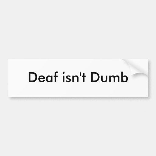 Deaf isn't Dumb Car Bumper Sticker
