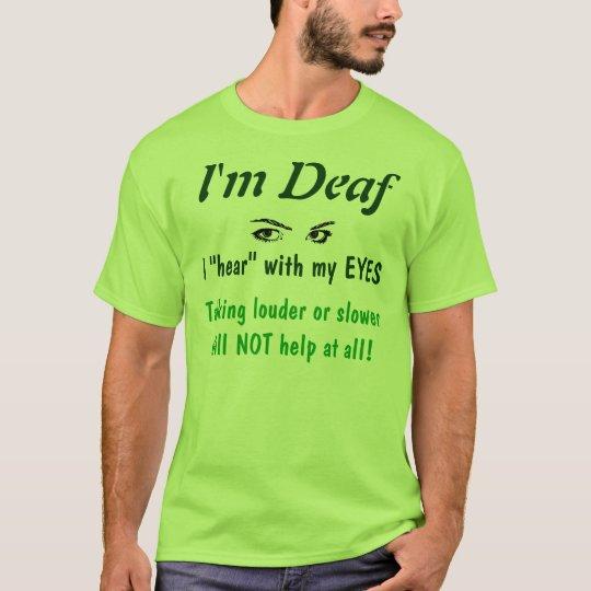 Deaf, not ignoring T-Shirt