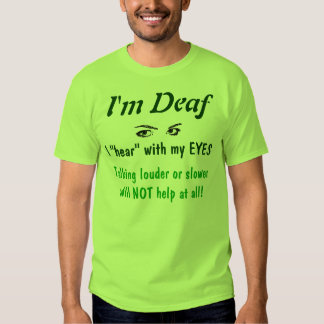 Deaf, not ignoring tee shirts
