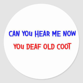 DEAF OLD COOT CLASSIC ROUND STICKER
