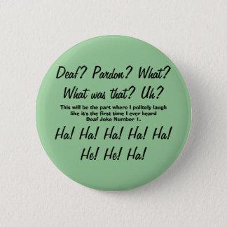 Deaf? Pardon? Deaf Joke Number One Badge Pinback Button