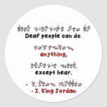 Deaf People Can DO ANYTHING, except Hear. Classic Round Sticker