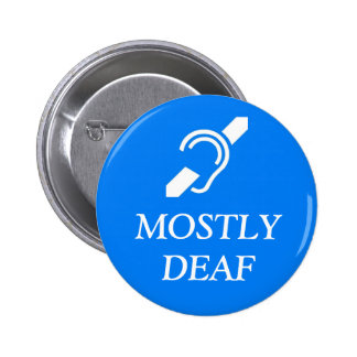 Deaf Symbol over the wordS MOSTLY DEAF. 2 Inch Round Button