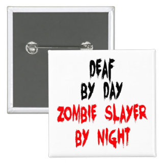 Deaf Zombie Slayer Pinback Buttons