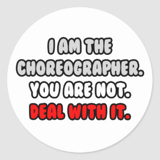 Deal With It ... Funny Choreographer Round Stickers