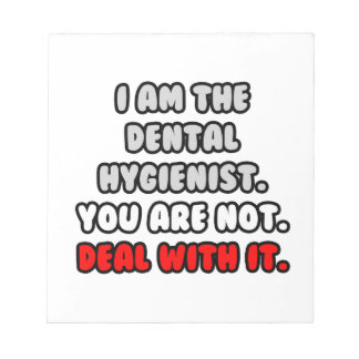 Deal With It ... Funny Dental Hygienist Notepad