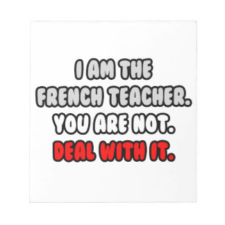 Deal With It ... Funny French Teacher Scratch Pads