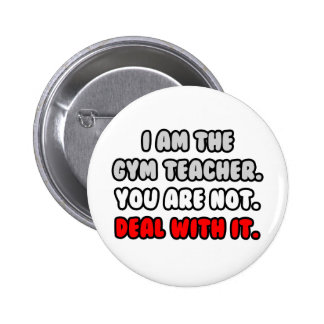 Deal With It ... Funny Gym Teacher Pinback Button