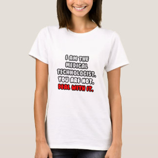 Deal With It ... Funny Medical Technologist T-Shirt