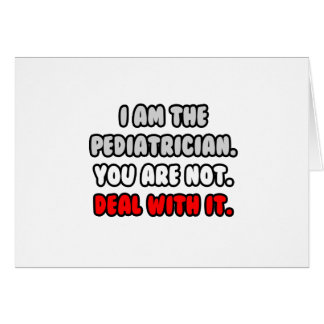 Deal With It ... Funny Pediatrician Greeting Card