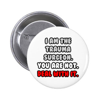 Deal With It ... Funny Trauma Surgeon Pinback Button