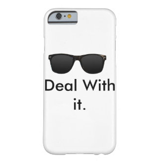 Deal With it (Iphone 6 phonecase) Barely There iPhone 6 Case
