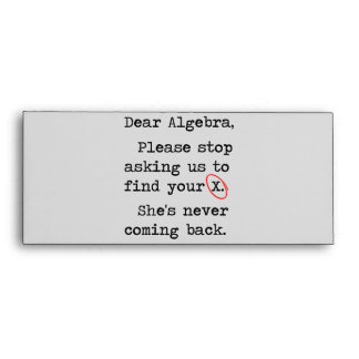 Dear Algebra Please Stop Asking Us To Find Your X Envelope