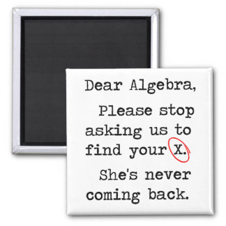 Dear Algebra Please Stop Asking Us To Find Your X Magnets