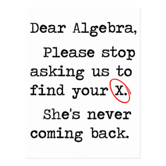Dear Algebra Please Stop Asking Us To Find Your X Postcard