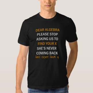 Dear Algebra, please stop asking us to find your X T Shirt
