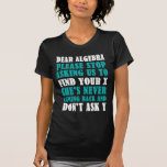 Dear Algebra Please Stop Asking Us To Find Your X Tshirts