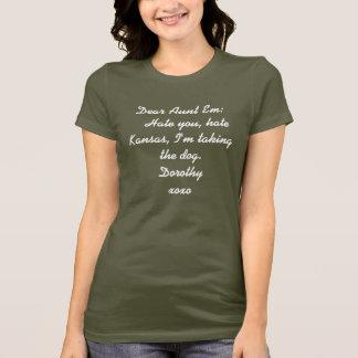 Dear Aunt Em:    Hate you, hate Kansas, I'm tak... T-Shirt