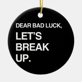DEAR BAD LUCK LET S BREAK UP CHRISTMAS TREE ORNAMENTS