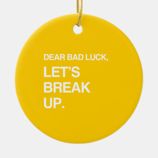DEAR BAD LUCK LET S BREAK UP png Christmas Ornament