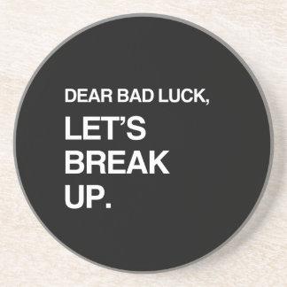 DEAR BAD LUCK, LET'S BREAK UP BEVERAGE COASTERS