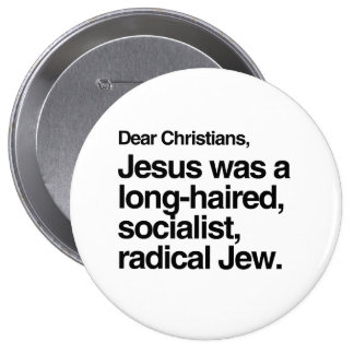 DEAR CHRISTIANS JESUS WAS A JEW -.png 4 Inch Round Button