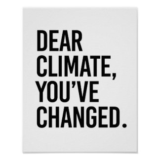 Dear Climate, You've Change - - Pro-Science - Poster