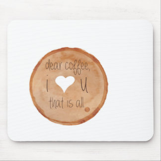 """""""Dear Coffee, I Love you, that is all"""" Mouse Pad"""